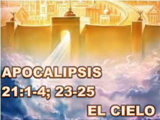 APOCALIPSIS  21:1-4; 23-25  EL CIELO