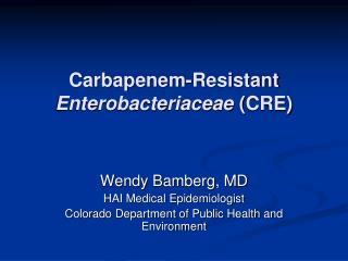 Carbapenem -Resistant  Enterobacteriaceae  ( CRE)