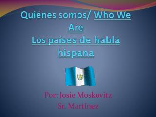 Quiénes somos/  Who  We  Are  Los pa íses de habla hispana
