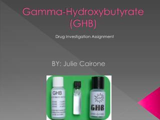 Gamma- Hydroxybutyrate (GHB)