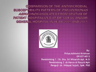 By: Priiya Ashiwini  Krishnan 0910714013 Pembimbing  1 :  Dr.  Dra . Sri  Winarsih  Apt.  M.Si