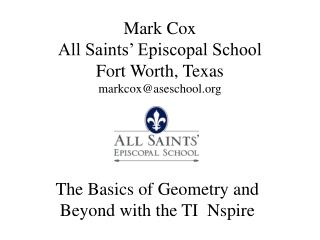 Mark Cox  All Saints' Episcopal School  Fort Worth, Texas markcox@aseschool.org