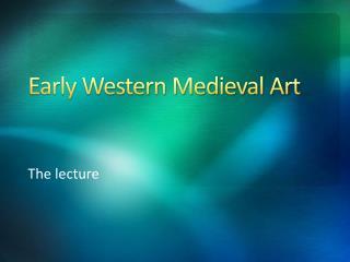 Early Western Medieval Art