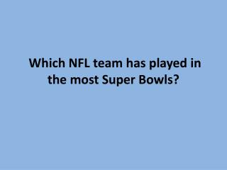 Which NFL team has played in the most Super Bowls?