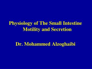 Physiology of The  Small Intestine  Motility and Secretion Dr. Mohammed  Alzoghaibi