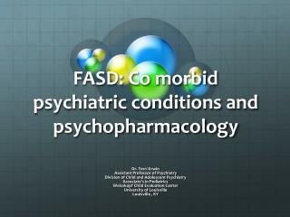 FASD: Co morbid psychiatric conditions and psychopharmacology