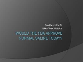 Would the FDA approve Normal Saline Today?