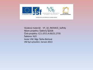Vzdělávací oblast: Člověk a příroda Vzdělávací obor:  Chemie VM určen pro: 8. ročník
