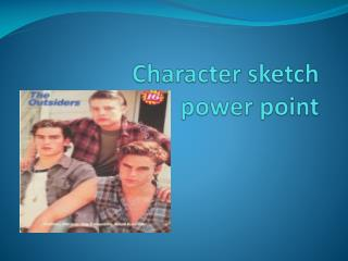 Character sketch  power point