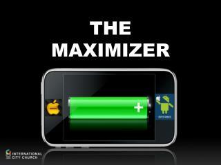 THE MAXIMIZER