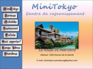 Adresse: 1365 Avenue de la Liberté E-mail: minitokyo.luxembourg@yahoo.com