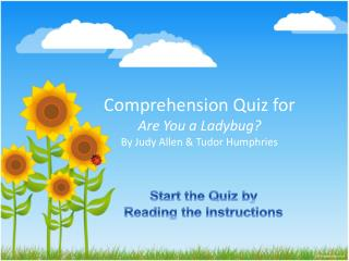 Comprehension Quiz for Are You a Ladybug? By Judy Allen & Tudor  Humphries
