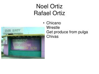 Noel Ortiz Rafael Ortiz