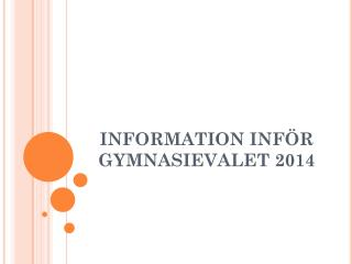 INFORMATION INFÖR GYMNASIEVALET 2014