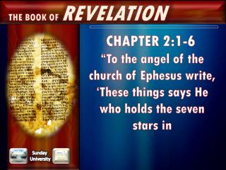 "CHAPTER  2:1-6 ""To the angel of the church of Ephesus write,"