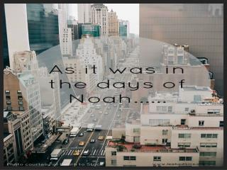 Noah was a preacher of righteousness in His Day