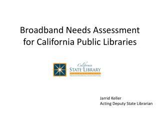 Broadband Needs Assessment  for California Public Libraries
