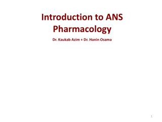 Introduction to ANS Pharmacology Dr .  Kaukab Azim  + Dr.  Hanin  Osama