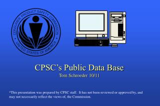 CPSC's Public Data Base Tom  Schroeder  10/11