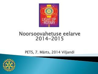 Noorsoovahetuse eelarve  2014-2015 PETS, 7. Märts, 2014 Viljandi