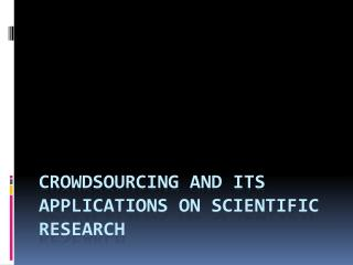 Crowdsourcing  and its applications on Scientific Research