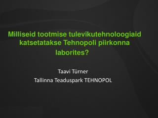 Milliseid  tootmise tulevikutehnoloogiaid katsetatakse Tehnopoli  piirkonna laborites ?
