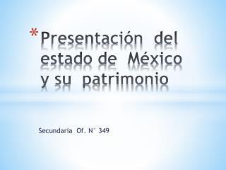 Presentación  del  estado de  México  y su  patrimonio