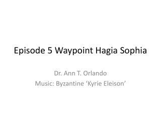 Episode 5 Waypoint  Hagia  Sophia