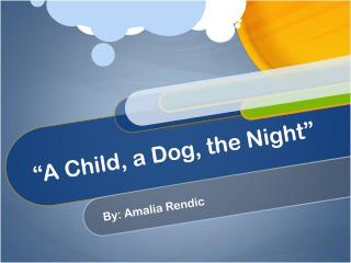 """A Child, a Dog, the Night"""