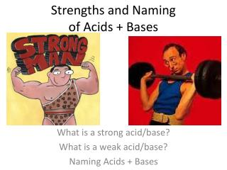 Strengths and Naming  of Acids + Bases