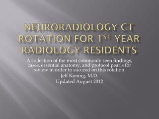 Neuroradiology  CT rotation for 1 st  year Radiology Residents