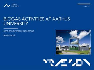 BIOGAS ACTIVITIES AT AARHUS UNIVERSITY