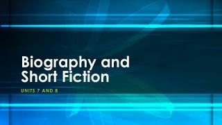 Biography and Short Fiction
