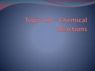 Topic 4.0 – Chemical Reactions