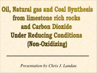 �Oil, Natural gas and Coal Synthesis  from limestone rich rocks  and Carbon Dioxide