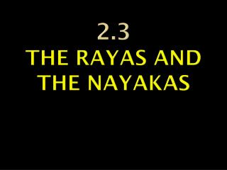 2.3 THE RAYAS AND THE NAYAKAS