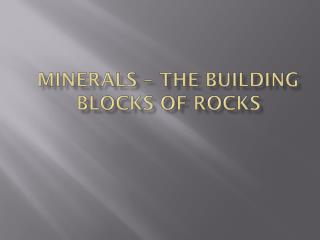Minerals – The Building Blocks of Rocks
