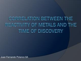CORRELATION BETWEEN THE REACTIVITY OF METALS AND THE TIME OF DISCOVERY