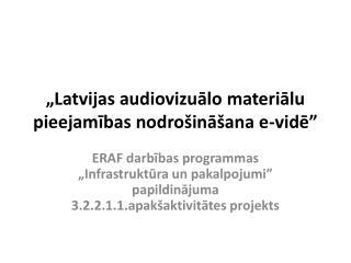 """""""Latvijas audiovizuālo materiālu pieejamības nodrošināšana e-vidē"""""""