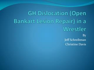 GH Dislocation (Open Bankart Lesion Repair) in a Wrestler