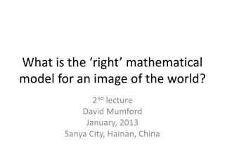 What is the 'right' mathematical model for an image of the world?