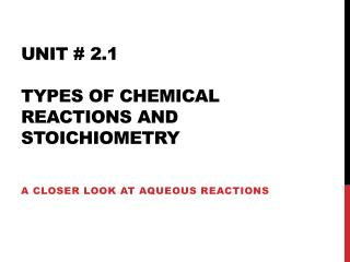 Unit #  2.1 Types of Chemical Reactions and stoichiometry