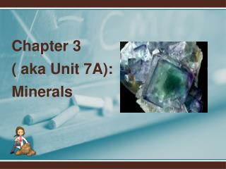 Chapter 3  ( aka Unit 7A):  Minerals