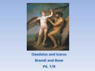 Daedalus  and  Icarus Brandi and Rose Pd. 7/8