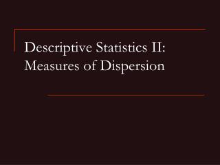 Descriptive Statistics II: Measures of Dispersion