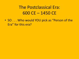 The Postclassical Era: 600 CE – 1450 CE
