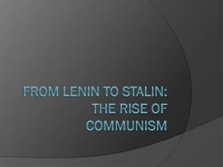 From Lenin to Stalin: The Rise of Communism