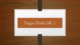 Tugas Fisika  SK 1