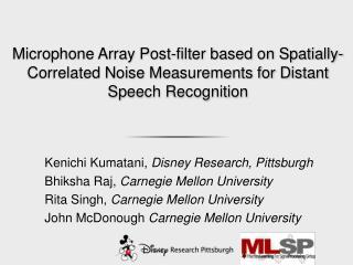 Kenichi  Kumatani ,  Disney Research,  Pittsburgh Bhiksha Raj,  Carnegie Mellon  University