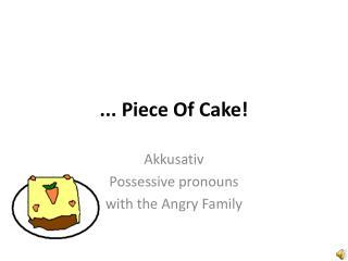 ... Piece Of Cake!